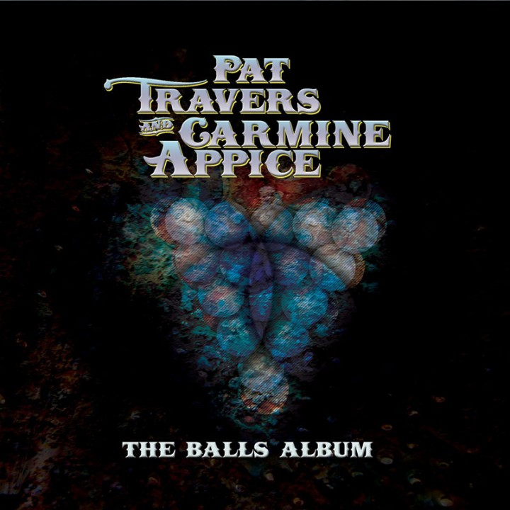 Pat Travers & Carmine Appice - The Balls Album