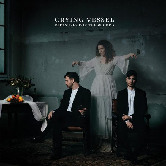 CRYING VESSEL – PLEASURES FOR THE WICKED