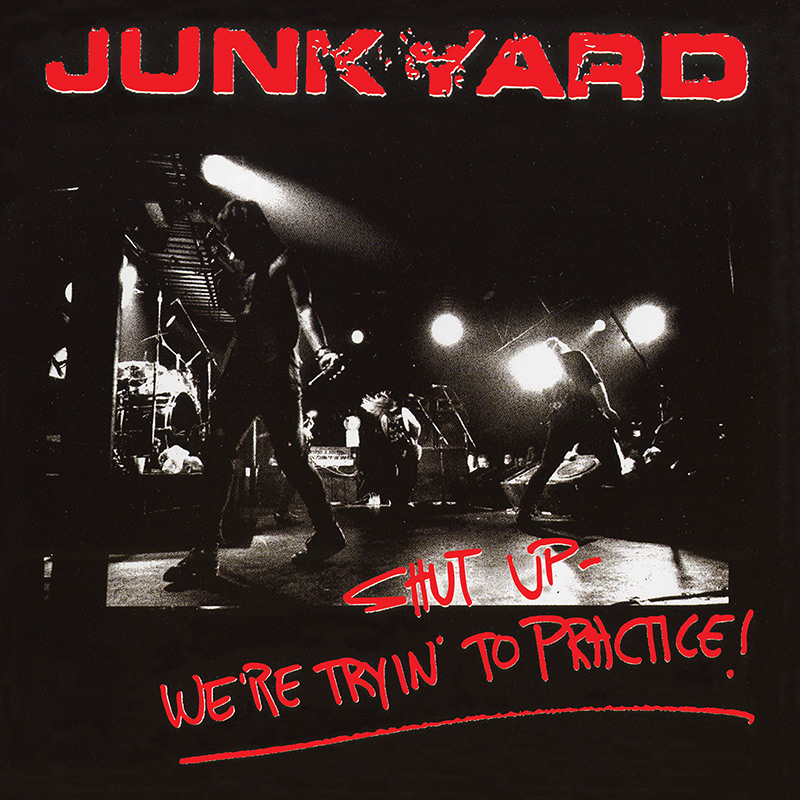 JUNKYARD – SHUT UP – WE'RE TRYIN' TO PRACTICE!