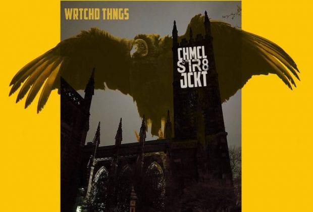 Chmcl Str8jckt – Wrtchd Thngs (Review)