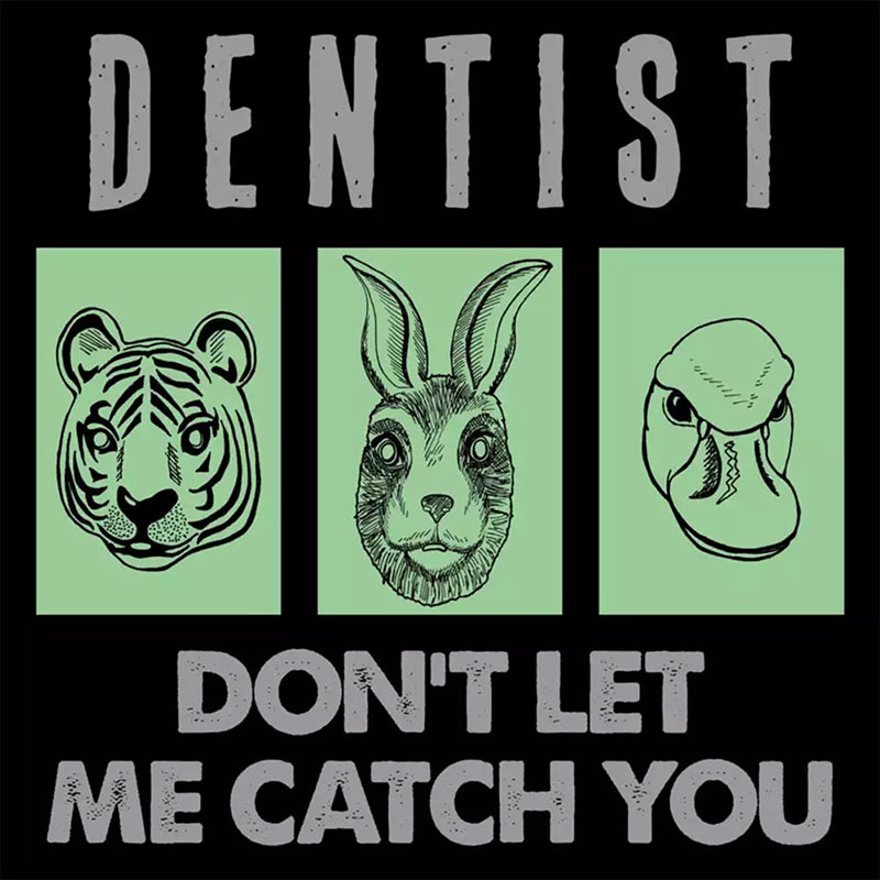 Dentist - Don't Let Me Catch You