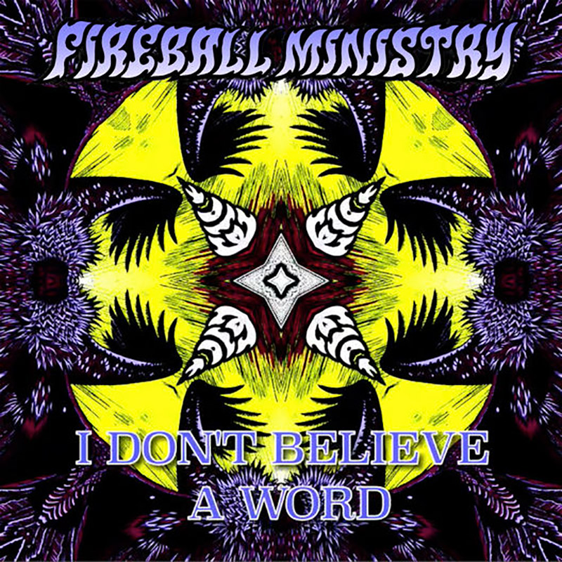 Fireball Ministry - I Don't Believe a Word