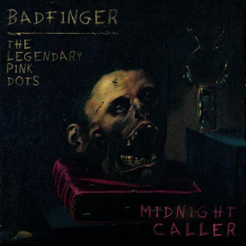 Badfinger & The Legendary Pink Dots - Midnight Caller