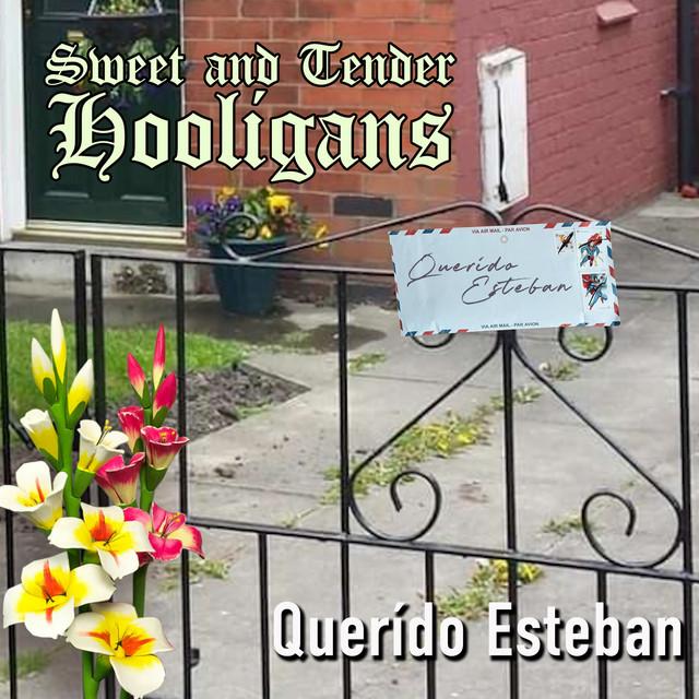 "SWEET AND TENDER HOOLIGANS ""QUERIDO ESTEBAN"""