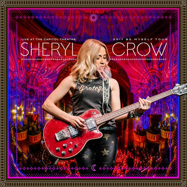 Sheryl Crow – Live At The Capitol Theatre – 2017 Be Myself Tour