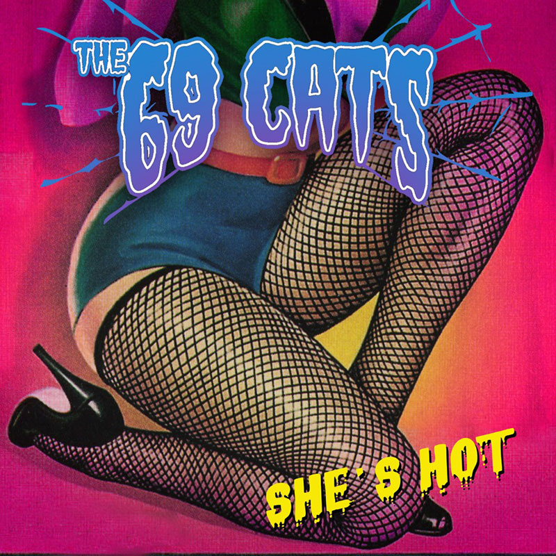 The 69 Cats - She's Hot