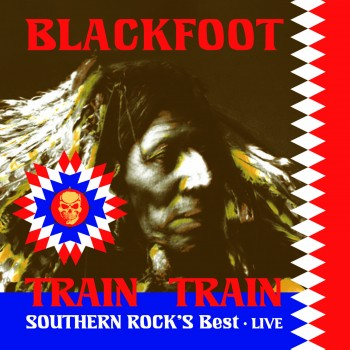 Blackfoot - Train Train - Southern Rock's Best Live