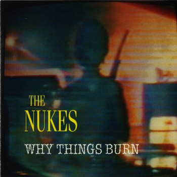 The Nukes - Why Things Burn