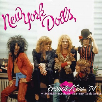 New York Dolls - French Kiss '74 + Actress - Birth Of The New York Dolls