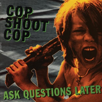 Cop Shoot Cop - Ask Questions Later (Limited Edition Green LP)