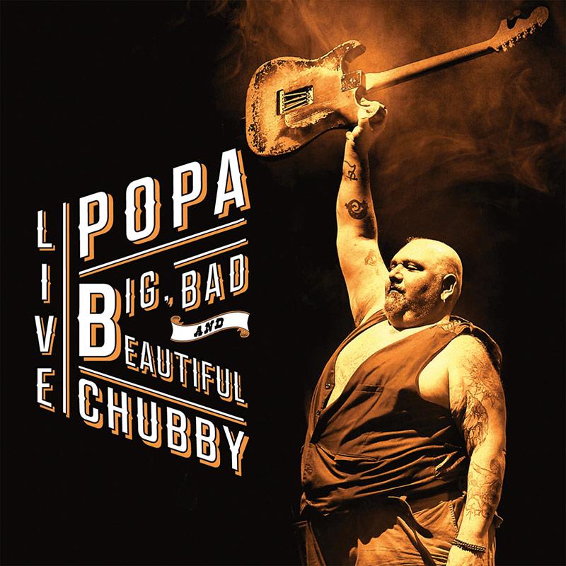 Popa Chubby - Big, Bad And Beautiful (2 CD)
