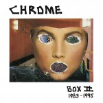 Chrome - Box II - 1983-1995 (11 CD Box Set)