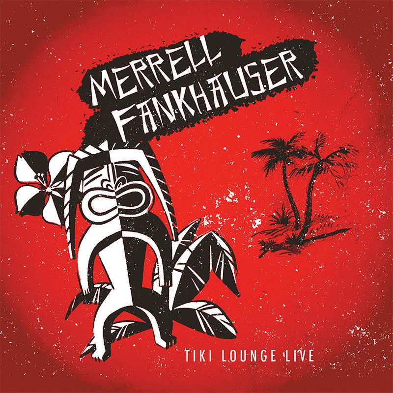 Merrell Fankhauser - Tiki Lounge Live (CD)
