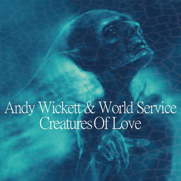 Andy Wickett & World Service - Creatures of Love (CD)
