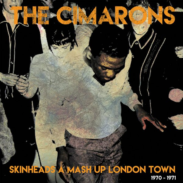 The Cimarons - Skinheads A Mash Up London Town 1970-1971