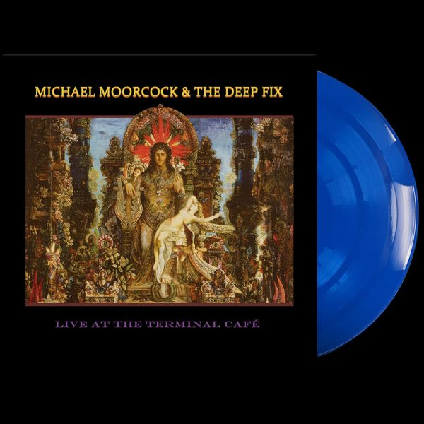 Michael Moorcock & The Deep Fix - Live At The Terminal Café (Limited Edition Blue Vinyl)