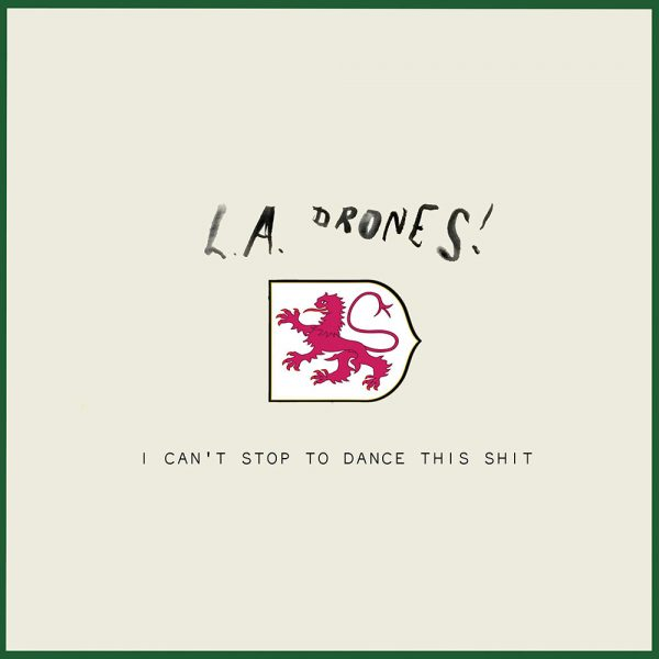 L.A. Drones! - I Can't Stop To Dance This Shit